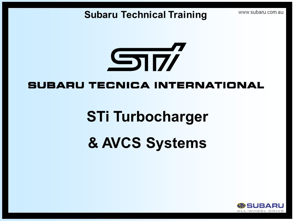 www.subaru.com.au Subaru Technical Training STi Turbocharger & AVCS Systems