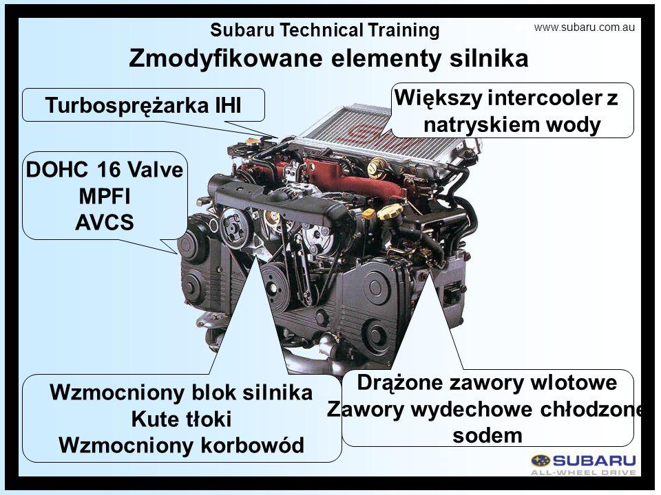 www.subaru.com.au Subaru Technical Training DOHC 16 Valve MPFI AVCS Większy intercooler z natryskiem wody Turbosprężarka IHI Wzmocniony blok silnika Kute tłoki Wzmocniony korbowód Drążone zawory wlotowe Zawory wydechowe chłodzone sodem Zmodyfikowane elementy silnika