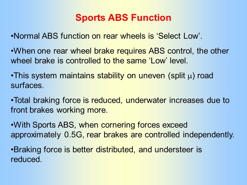 Sports ABS Function Normal ABS function on rear wheels is Select Low. When one rear wheel brake requires ABS control, the other wheel brake is control