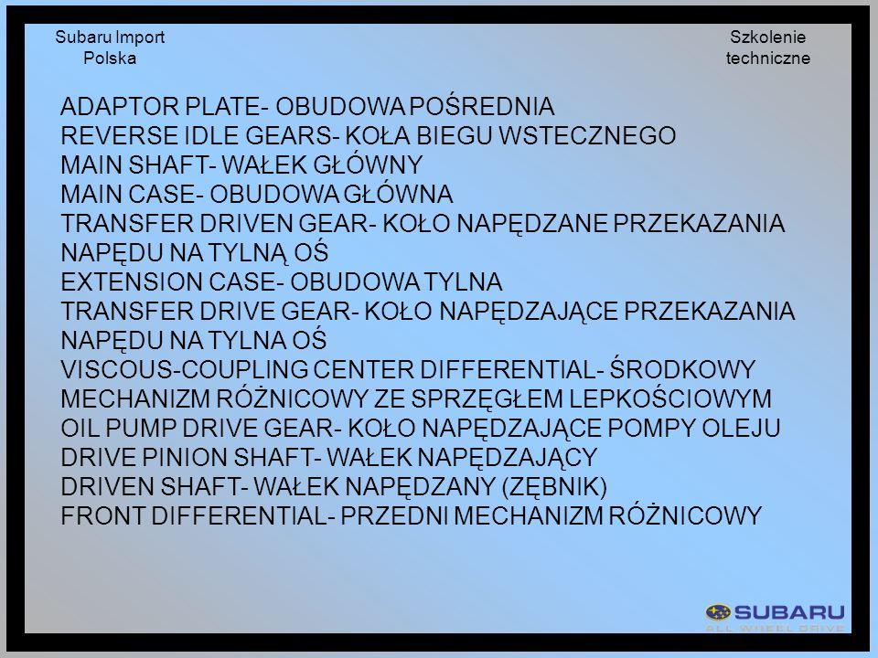 Subaru Import Polska Szkolenie techniczne ADAPTOR PLATE- OBUDOWA POŚREDNIA REVERSE IDLE GEARS- KOŁA BIEGU WSTECZNEGO MAIN SHAFT- WAŁEK GŁÓWNY MAIN CAS
