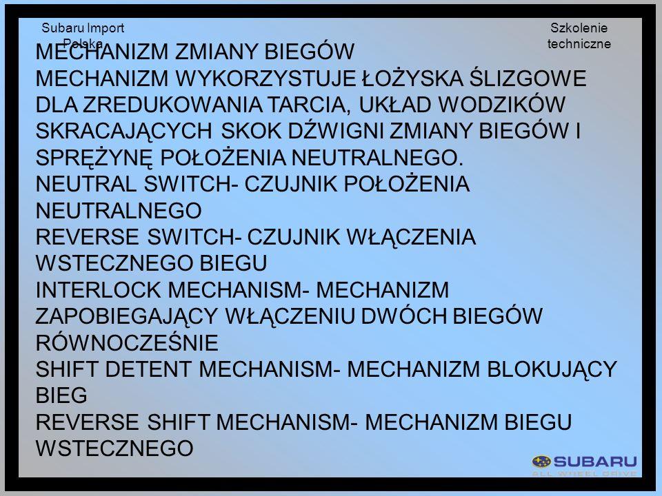 Subaru Import Polska Szkolenie techniczne MECHANIZM ZMIANY BIEGÓW MECHANIZM WYKORZYSTUJE ŁOŻYSKA ŚLIZGOWE DLA ZREDUKOWANIA TARCIA, UKŁAD WODZIKÓW SKRA