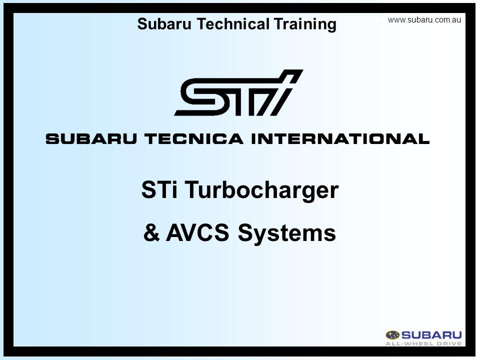 www.subaru.com.au Subaru Technical Training STi Turbocharger & AVCS Systems