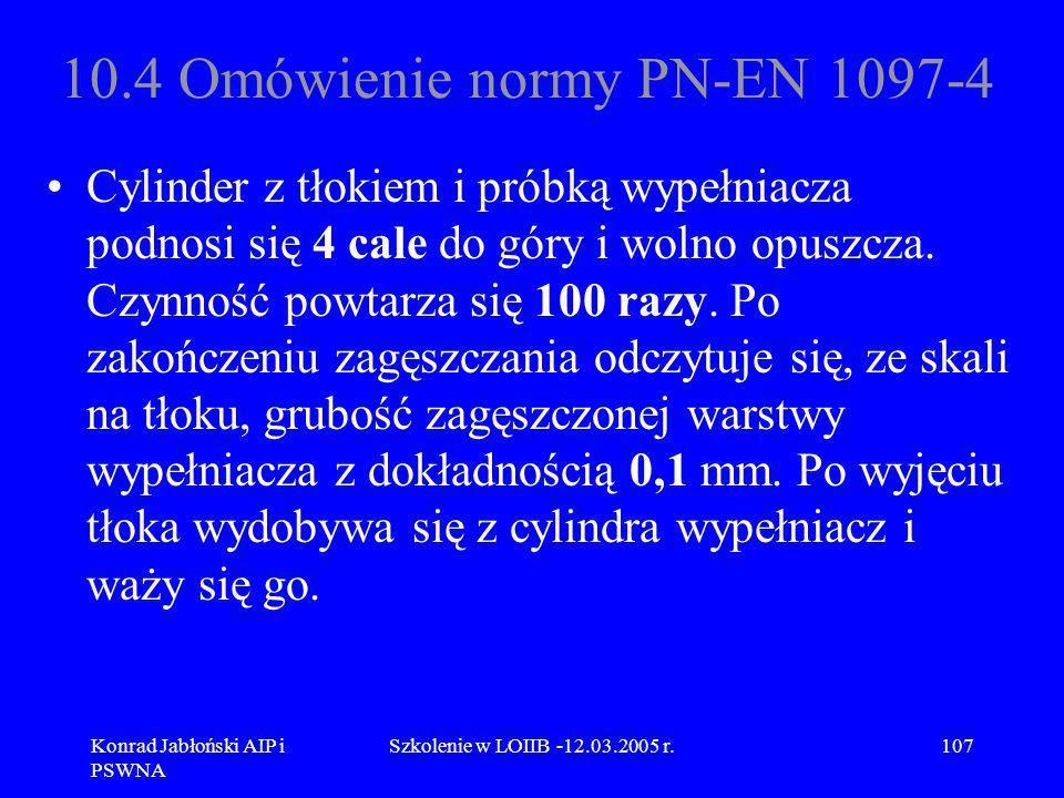 Konrad Jabłoński AIP i PSWNA Szkolenie w LOIIB -12.03.2005 r.107 10.4 Omówienie normy PN-EN 1097-4 Cylinder z tłokiem i próbką wypełniacza podnosi się
