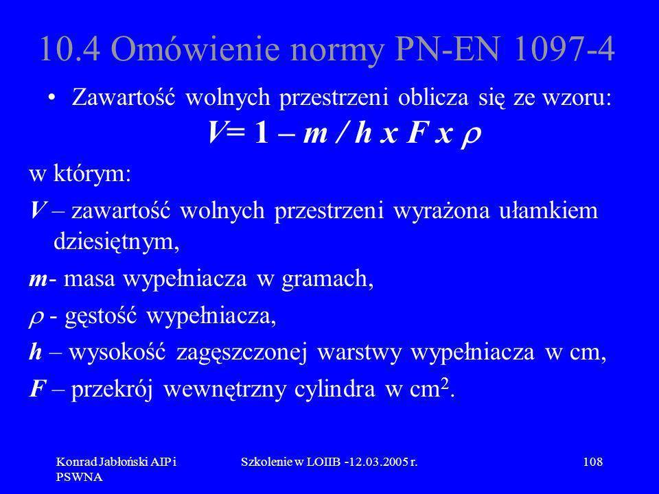 Konrad Jabłoński AIP i PSWNA Szkolenie w LOIIB -12.03.2005 r.108 10.4 Omówienie normy PN-EN 1097-4 Zawartość wolnych przestrzeni oblicza się ze wzoru:
