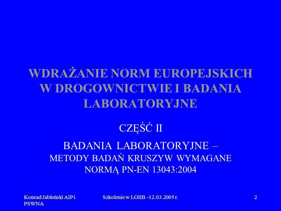 Konrad Jabłoński AIP i PSWNA Szkolenie w LOIIB -12.03.2005 r.93 10.1 Omówienie normy PN-EN 1097-1 Norma PN-EN 1097-1 Badania mechanicznych i fizycznych właściwości kruszyw - Oznaczanie odporności na ścieranie (mikro-Deval), w Polsce mało znana w odniesieniu do kruszyw, ale była stosowana do oceny aktywności granulowanych żużli wielkopiecowych (przez oznaczenie tzw.