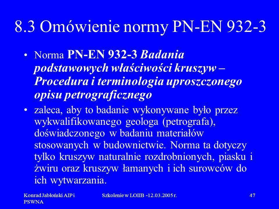 Konrad Jabłoński AIP i PSWNA Szkolenie w LOIIB -12.03.2005 r.47 8.3 Omówienie normy PN-EN 932-3 Norma PN-EN 932-3 Badania podstawowych właściwości kru