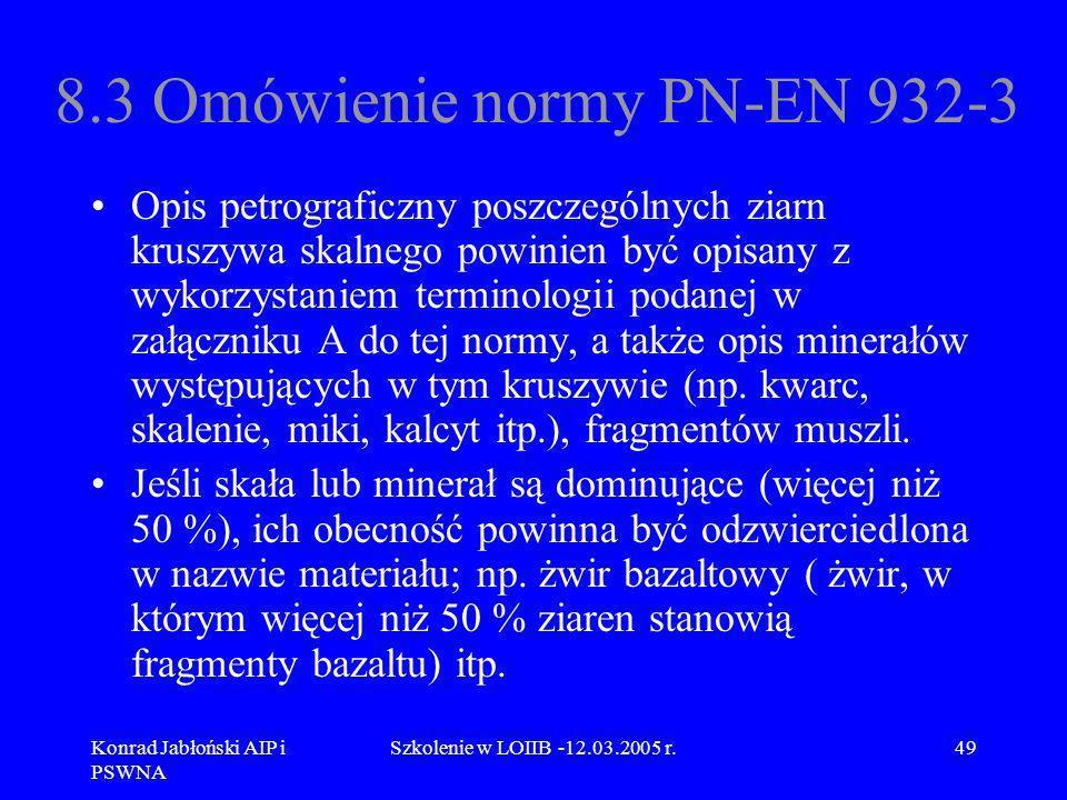 Konrad Jabłoński AIP i PSWNA Szkolenie w LOIIB -12.03.2005 r.49 8.3 Omówienie normy PN-EN 932-3 Opis petrograficzny poszczególnych ziarn kruszywa skal