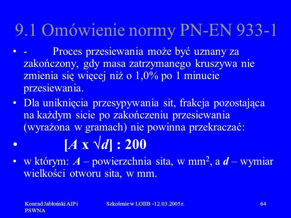 Konrad Jabłoński AIP i PSWNA Szkolenie w LOIIB -12.03.2005 r.64 9.1 Omówienie normy PN-EN 933-1 - Proces przesiewania może być uznany za zakończony, g
