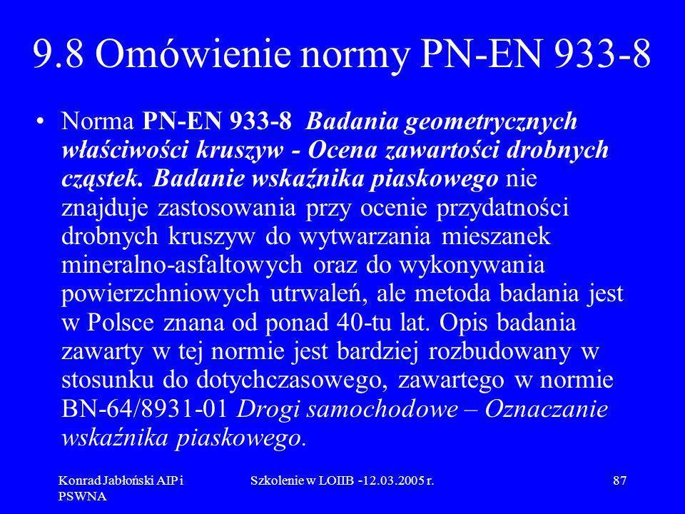 Konrad Jabłoński AIP i PSWNA Szkolenie w LOIIB -12.03.2005 r.87 9.8 Omówienie normy PN-EN 933-8 Norma PN-EN 933-8 Badania geometrycznych właściwości k