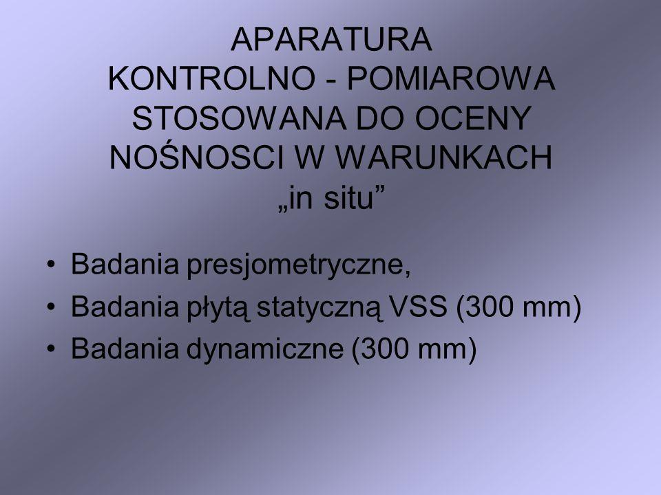APARATURA KONTROLNO - POMIAROWA STOSOWANA DO OCENY NOŚNOSCI W WARUNKACH in situ Badania presjometryczne, Badania płytą statyczną VSS (300 mm) Badania