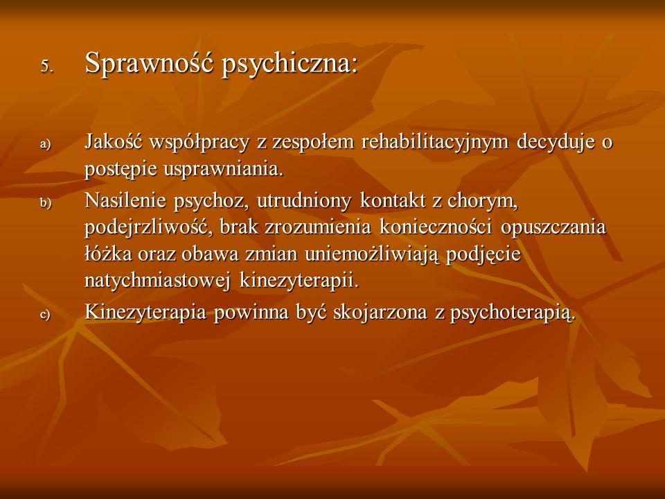 5. Sprawność psychiczna: a) Jakość współpracy z zespołem rehabilitacyjnym decyduje o postępie usprawniania. b) Nasilenie psychoz, utrudniony kontakt z