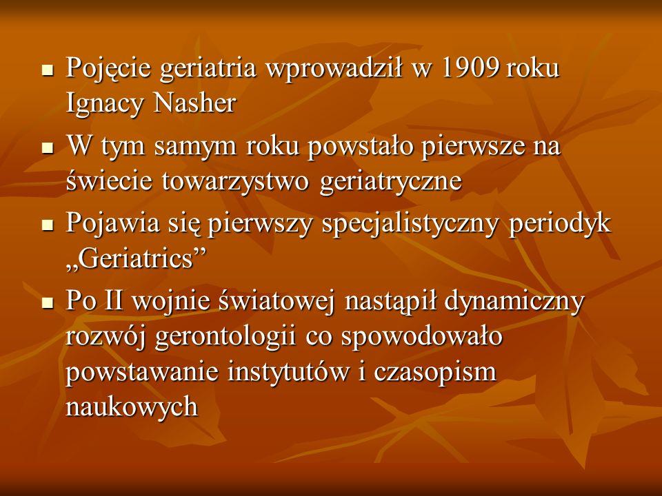 Pojęcie geriatria wprowadził w 1909 roku Ignacy Nasher Pojęcie geriatria wprowadził w 1909 roku Ignacy Nasher W tym samym roku powstało pierwsze na św