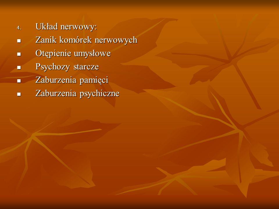 4. Układ nerwowy: Zanik komórek nerwowych Zanik komórek nerwowych Otępienie umysłowe Otępienie umysłowe Psychozy starcze Psychozy starcze Zaburzenia p