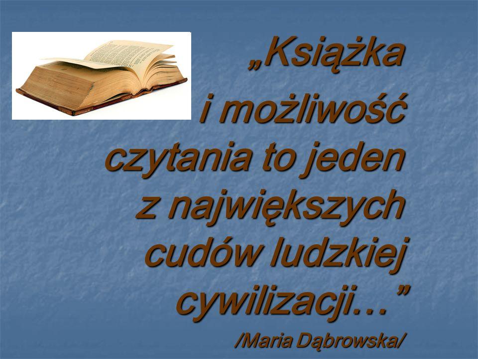Książka i możliwość czytania to jeden z największych cudów ludzkiej cywilizacji… /Maria Dąbrowska/