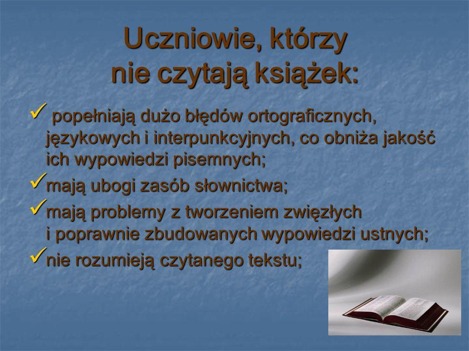 nie potrafią zadawać pytań do przeczytanego tekstu; nie potrafią zadawać pytań do przeczytanego tekstu; brakuje im wiedzy dotyczącej najważniejszych twórców i tytułów dzieł literatury polskiej i światowej; brakuje im wiedzy dotyczącej najważniejszych twórców i tytułów dzieł literatury polskiej i światowej; sylabizują podczas czytania; sylabizują podczas czytania;