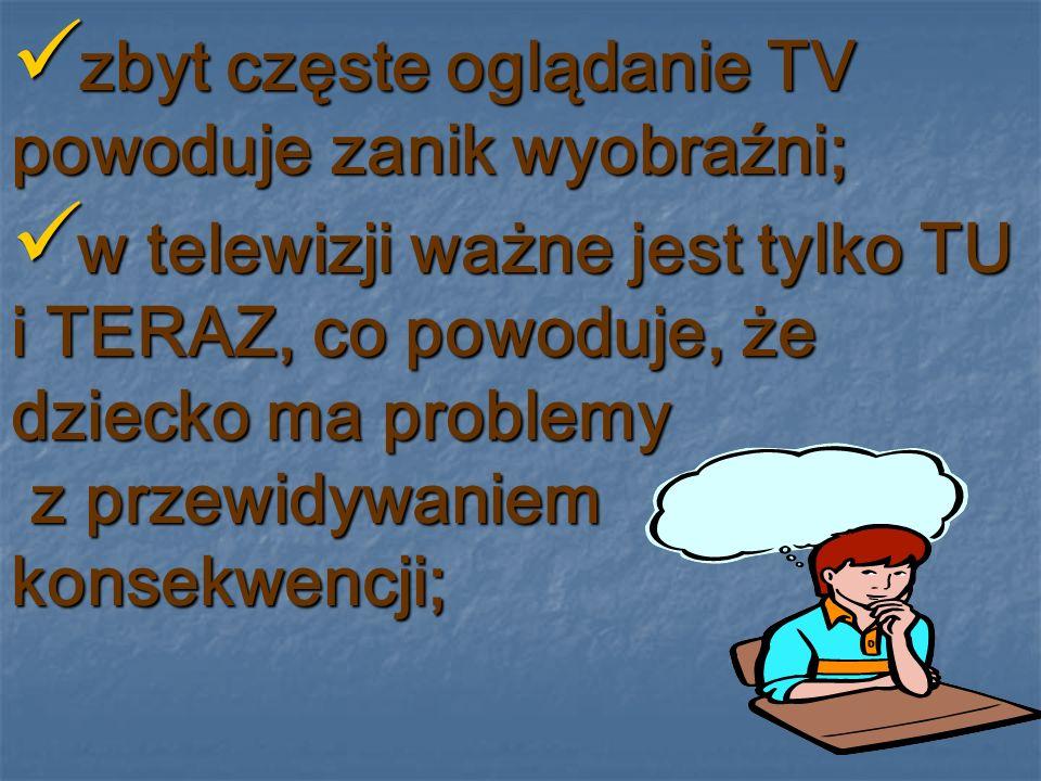 wartki potok słów w TV uszkadza zdolność skupienia uwagi i powoduje trudności z koncentracją; wartki potok słów w TV uszkadza zdolność skupienia uwagi i powoduje trudności z koncentracją; zbyt częste oglądanie TV powoduje obniżenie wyników w nauce; zbyt częste oglądanie TV powoduje obniżenie wyników w nauce;