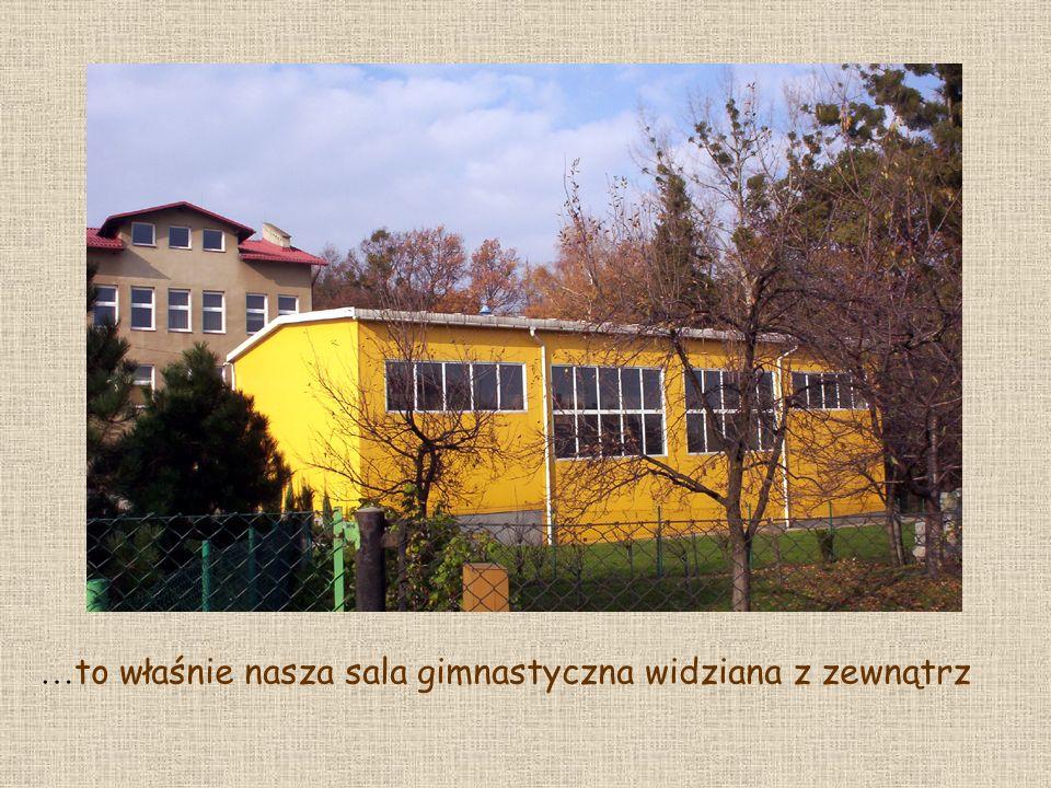 … to właśnie nasza sala gimnastyczna widziana z zewnątrz
