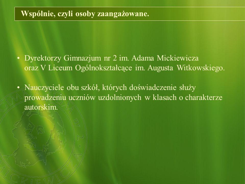Wspólnie, czyli osoby zaangażowane. Dyrektorzy Gimnazjum nr 2 im. Adama Mickiewicza oraz V Liceum Ogólnokształcące im. Augusta Witkowskiego. Nauczycie