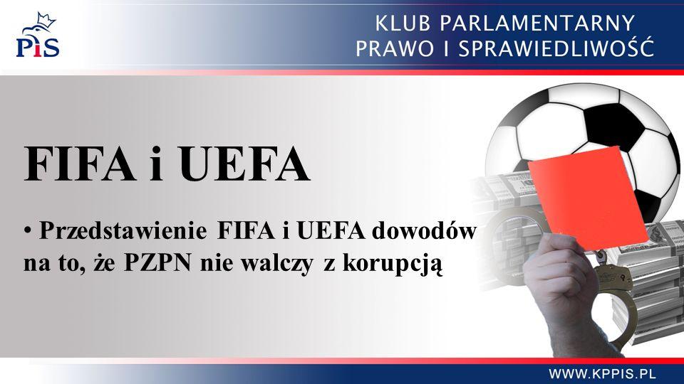 FIFA i UEFA Przedstawienie FIFA i UEFA dowodów na to, że PZPN nie walczy z korupcją