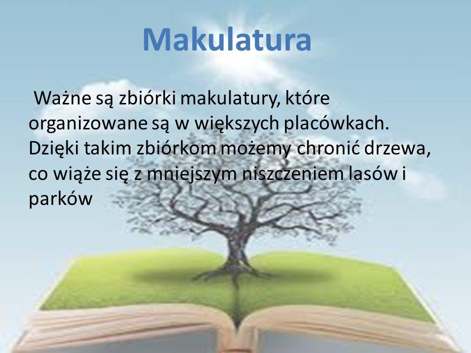 Ważne są zbiórki makulatury, które organizowane są w większych placówkach. Dzięki takim zbiórkom możemy chronić drzewa, co wiąże się z mniejszym niszc