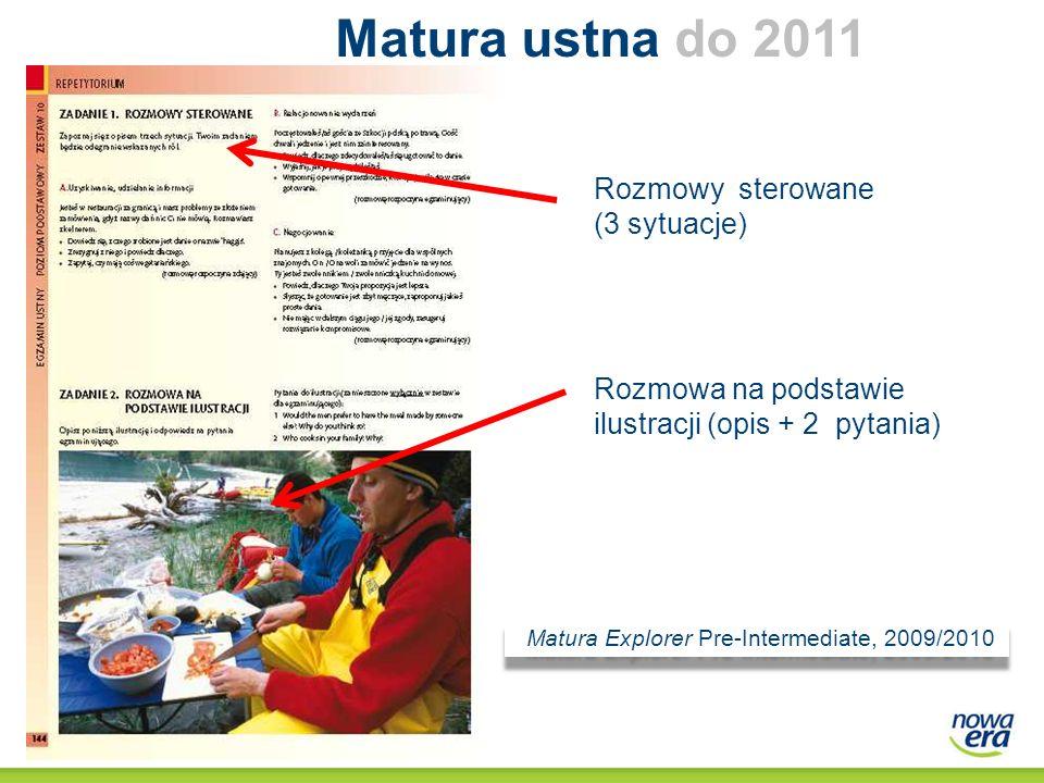 Matura ustna do 2011 do 211 Rozmowa na podstawie ilustracji (opis + 2 pytania) Rozmowy sterowane (3 sytuacje) Matura Explorer Pre-Intermediate, 2009/2
