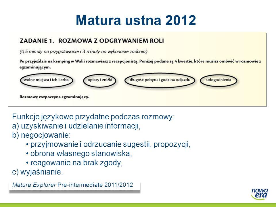 Matura ustna 2012 Funkcje językowe przydatne podczas rozmowy: a) uzyskiwanie i udzielanie informacji, b) negocjowanie: przyjmowanie i odrzucanie suges