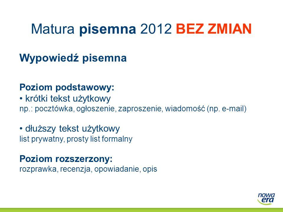 Matura pisemna 2012 BEZ ZMIAN Wypowiedź pisemna Poziom podstawowy: krótki tekst użytkowy np.: pocztówka, ogłoszenie, zaproszenie, wiadomość (np. e-mai