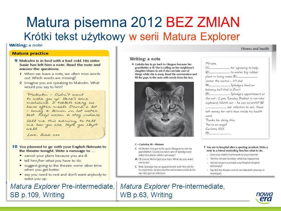 Matura pisemna 2012 BEZ ZMIAN Krótki tekst użytkowy w serii Matura Explorer Matura Explorer Pre-intermediate, SB p.109, Writing Matura Explorer Pre-in