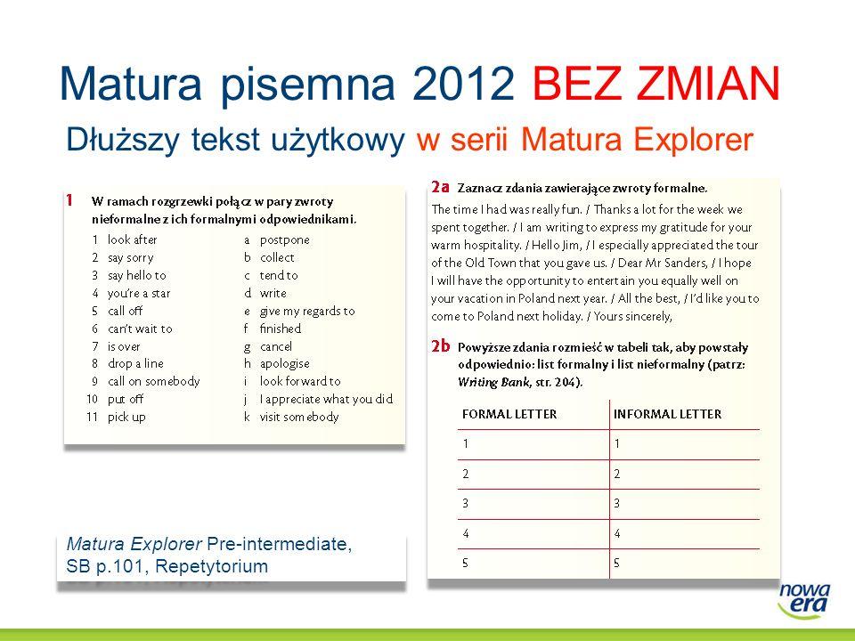 Matura pisemna 2012 BEZ ZMIAN Dłuższy tekst użytkowy w serii Matura Explorer Matura Explorer Pre-intermediate, SB p.101, Repetytorium Matura Explorer