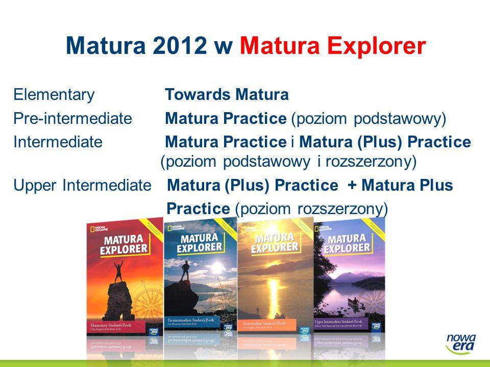 Elementary Towards Matura Pre-intermediate Matura Practice (poziom podstawowy) Intermediate Matura Practice i Matura (Plus) Practice (poziom podstawow