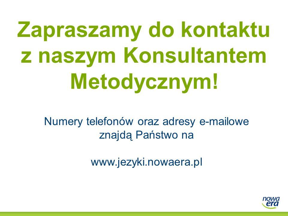 Zapraszamy do kontaktu z naszym Konsultantem Metodycznym! Numery telefonów oraz adresy e-mailowe znajdą Państwo na www.jezyki.nowaera.pl