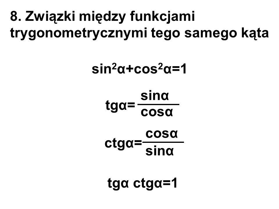 8. Związki między funkcjami trygonometrycznymi tego samego kąta sin 2 α+cos 2 α=1 tgα= cosα sinα ctgα= sinα cosα tgα ctgα=1