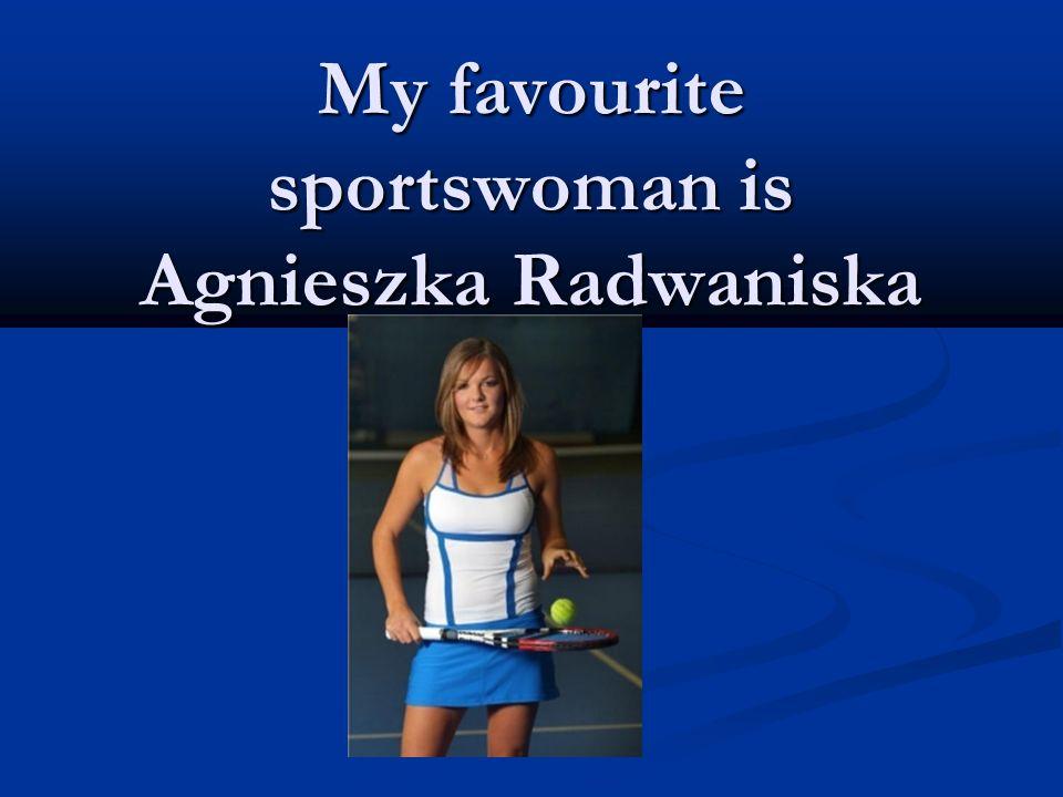 My favourite sportswoman is Agnieszka Radwaniska