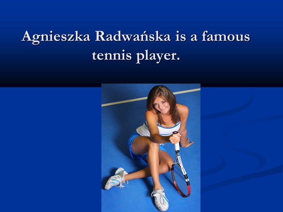 Agnieszka Radwańska is a famous tennis player.
