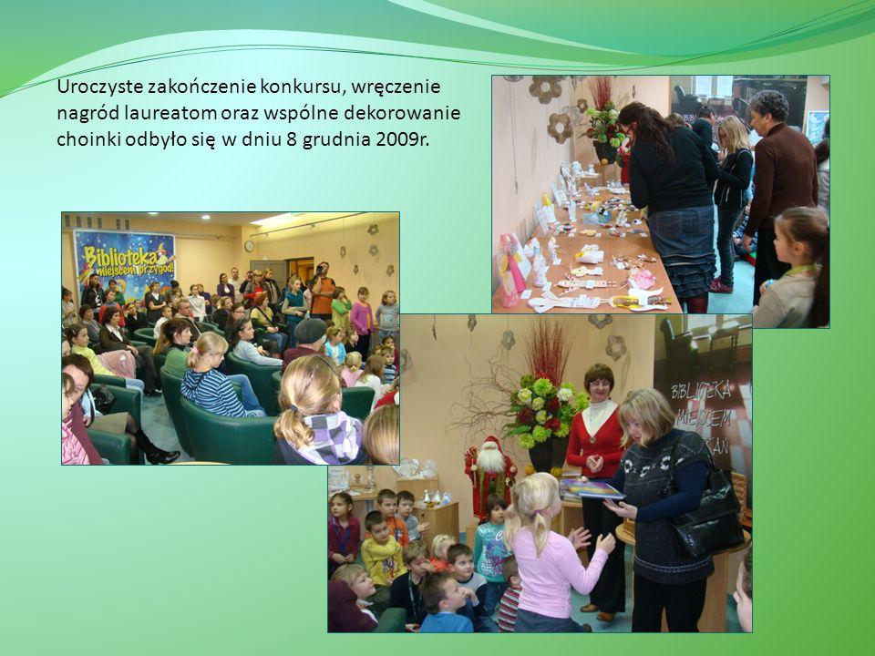 Uroczyste zakończenie konkursu, wręczenie nagród laureatom oraz wspólne dekorowanie choinki odbyło się w dniu 8 grudnia 2009r.
