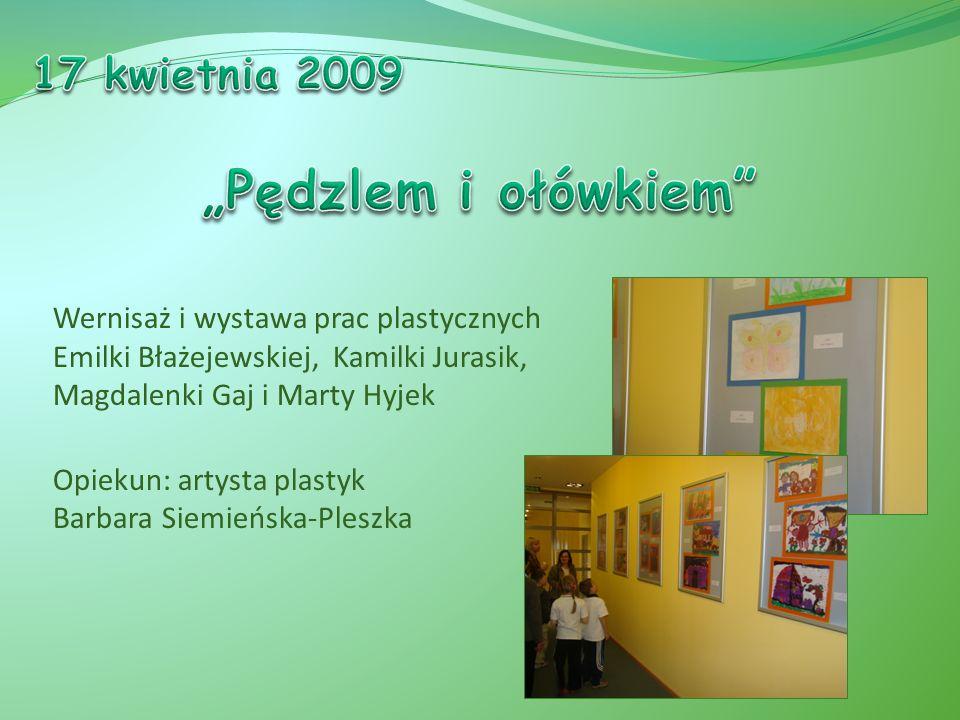 Wernisaż i wystawa prac plastycznych Emilki Błażejewskiej, Kamilki Jurasik, Magdalenki Gaj i Marty Hyjek Opiekun: artysta plastyk Barbara Siemieńska-Pleszka