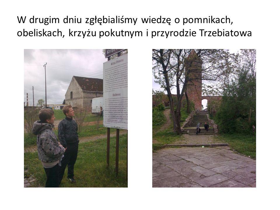 W drugim dniu zgłębialiśmy wiedzę o pomnikach, obeliskach, krzyżu pokutnym i przyrodzie Trzebiatowa