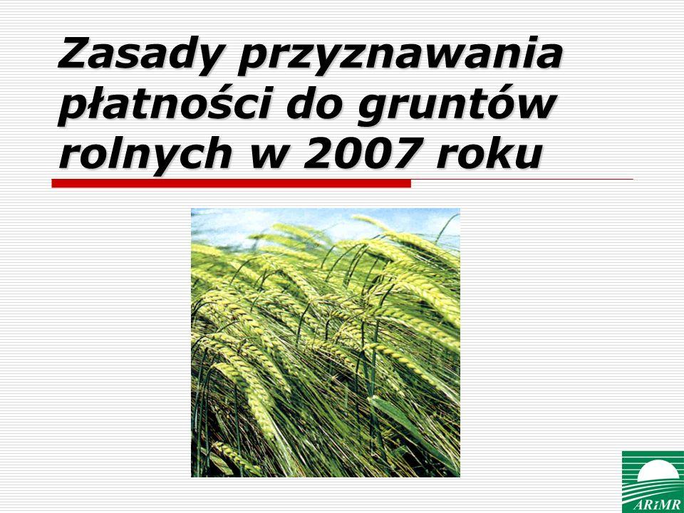 Zasady przyznawania płatności do gruntów rolnych w 2007 roku