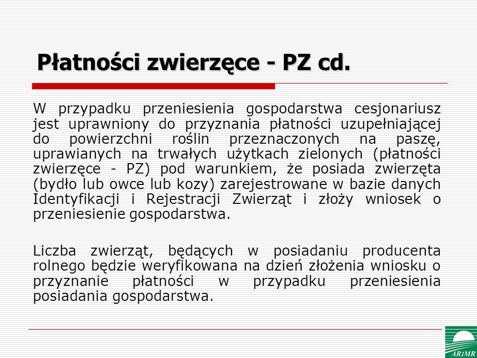 Płatności zwierzęce - PZ cd. W przypadku przeniesienia gospodarstwa cesjonariusz jest uprawniony do przyznania płatności uzupełniającej do powierzchni