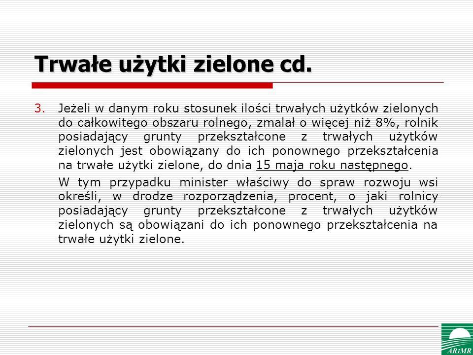 Trwałe użytki zielone cd. 3.Jeżeli w danym roku stosunek ilości trwałych użytków zielonych do całkowitego obszaru rolnego, zmalał o więcej niż 8%, rol