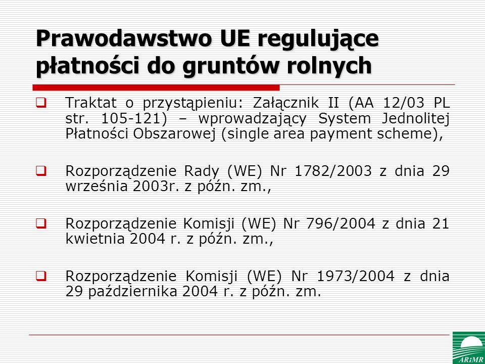 Prawodawstwo UE regulujące płatności do gruntów rolnych Traktat o przystąpieniu: Załącznik II (AA 12/03 PL str. 105-121) – wprowadzający System Jednol