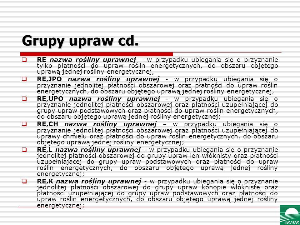 Grupy upraw cd. RE nazwa rośliny uprawnej – w przypadku ubiegania się o przyznanie tylko płatności do upraw roślin energetycznych, do obszaru objętego
