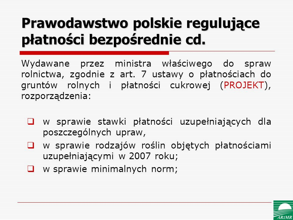 Najważniejsze definicje działka rolna – zwarty obszar gruntu, na którym jeden rolnik prowadzi jedną grupę upraw, o powierzchni nie mniejszej niż 0,1 ha; gospodarstwo rolne – wszystkie jednostki produkcyjne zarządzane przez rolnika, które znajdują się na terytorium Rzeczypospolitej Polskiej, o łącznej powierzchni nie mniejszej niż 1 ha; normy – wymagania w zakresie zasad dobrej kultury rolnej przy zachowaniu wymogów ochrony środowiska określone w rozporządzeniu Ministra Rolnictwa i Rozwoju Wsi, wydawanego na podstawie art.