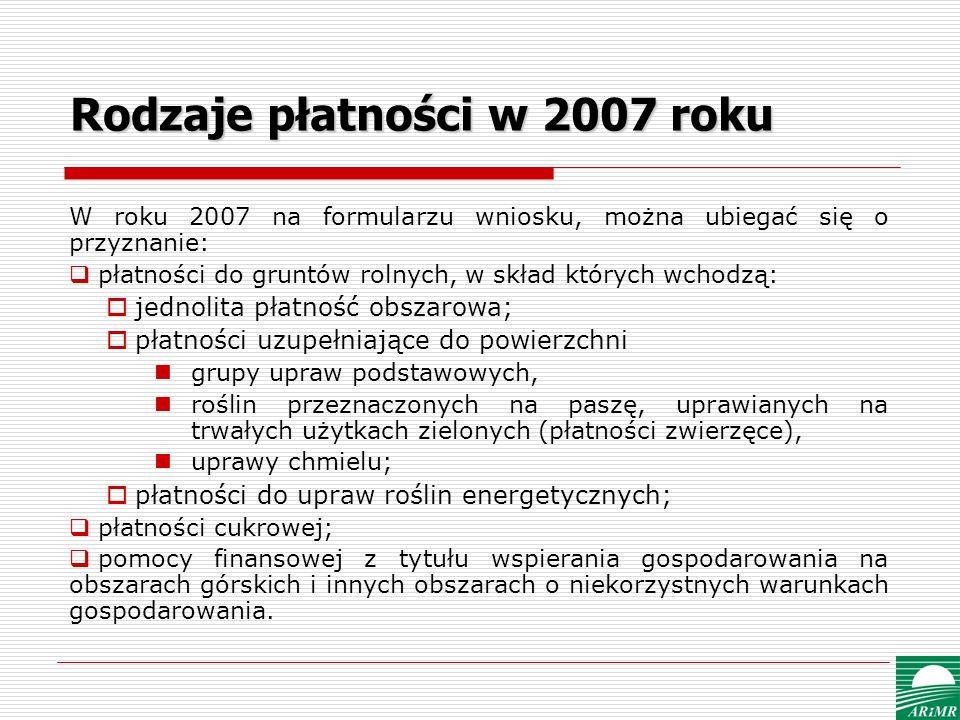 Rodzaje płatności w 2007 roku W roku 2007 na formularzu wniosku, można ubiegać się o przyznanie: płatności do gruntów rolnych, w skład których wchodzą