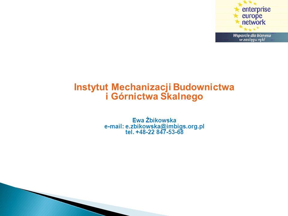 Instytut Mechanizacji Budownictwa i Górnictwa Skalnego Ewa Żbikowska e-mail: e.zbikowska@imbigs.org.pl tel. +48-22 847-53-68