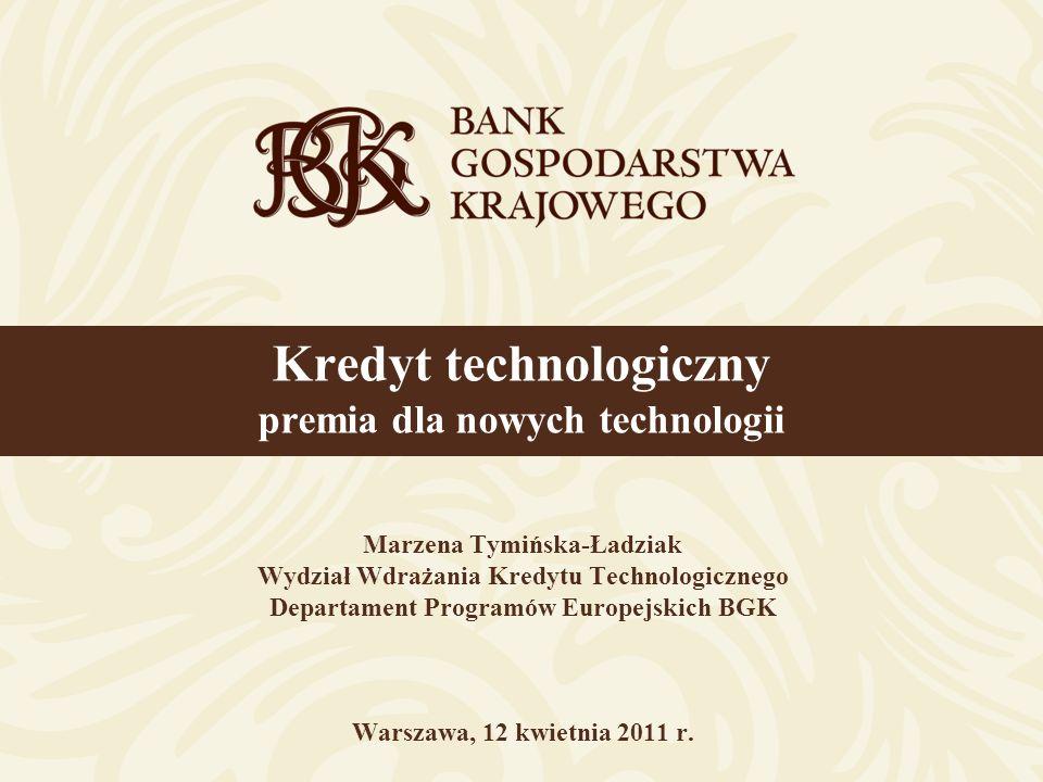 Marzena Tymińska-Ładziak Wydział Wdrażania Kredytu Technologicznego Departament Programów Europejskich BGK Warszawa, 12 kwietnia 2011 r. Kredyt techno