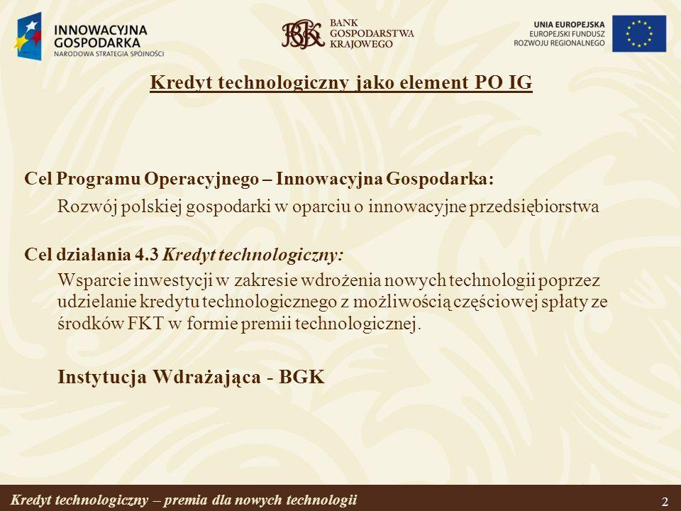 Kredyt technologiczny – premia dla nowych technologii 2 Cel Programu Operacyjnego – Innowacyjna Gospodarka: Rozwój polskiej gospodarki w oparciu o inn