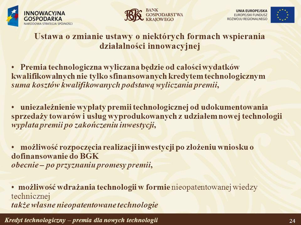Kredyt technologiczny – premia dla nowych technologii 24 Ustawa o zmianie ustawy o niektórych formach wspierania działalności innowacyjnej Premia tech