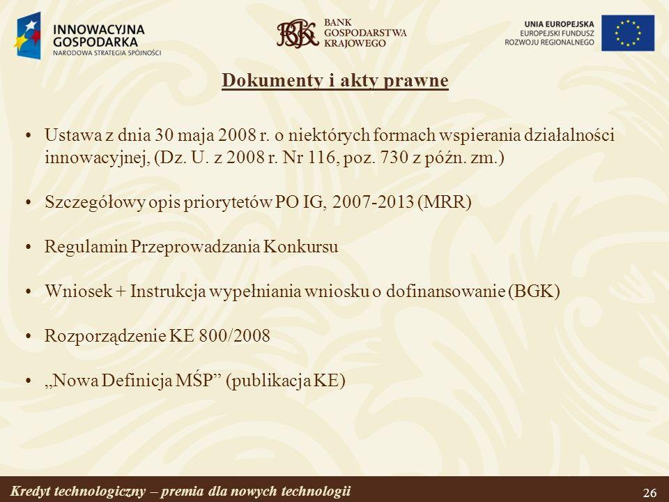 Kredyt technologiczny – premia dla nowych technologii 26 Dokumenty i akty prawne Ustawa z dnia 30 maja 2008 r. o niektórych formach wspierania działal