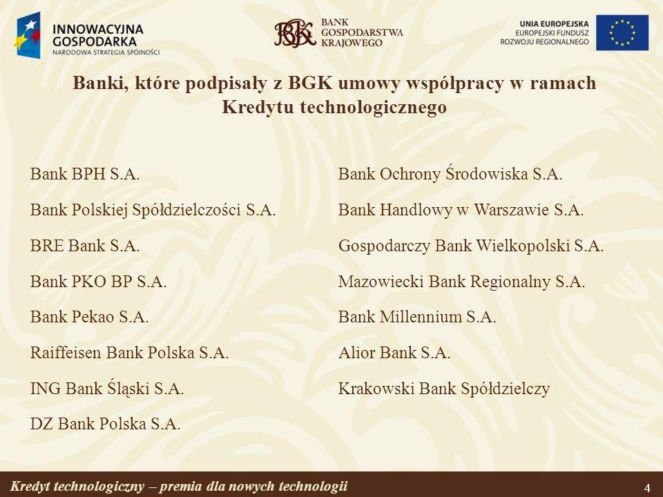 Kredyt technologiczny – premia dla nowych technologii 4 Bank BPH S.A. Bank Polskiej Spółdzielczości S.A. BRE Bank S.A. Bank PKO BP S.A. Bank Pekao S.A